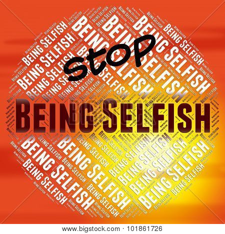 Stop Being Selfish Indicates Stopped Tactless And Opportunistic