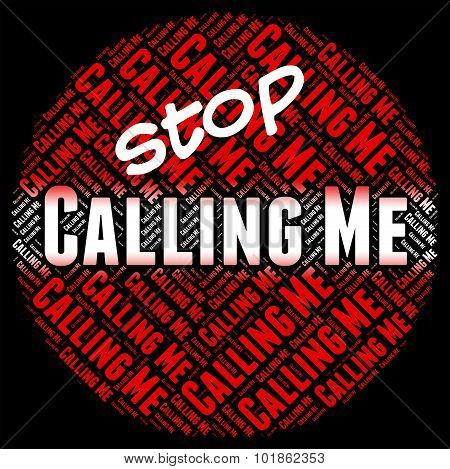 Stop Calling Me Means Warning Sign And Calls