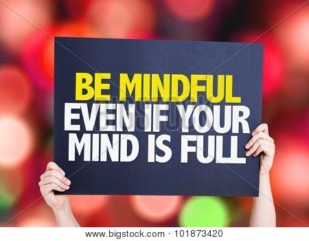 Be Mindful Even If Your Mind is Full placard with bokeh background