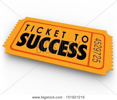 Ticket to Success words on a winning raffle or lottery pass to claim a prize, income, results, outcome or earnings