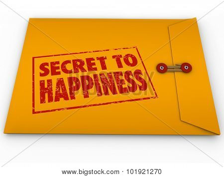 Secret to Happiness advice for enjoying life in a yellow classified or confidential envelope with red grunge style stamped words