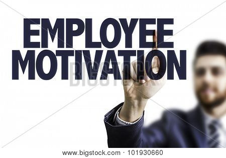 Businessman pointing the text: Employee Motivation