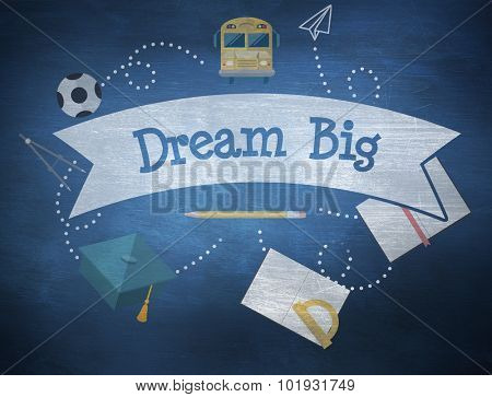 The word dream big and school graphics against blue chalkboard