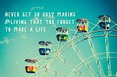 Inspirational Quotes - Never Get So Busy Making A Loving That You Forget To Make A Life. Retro Style poster