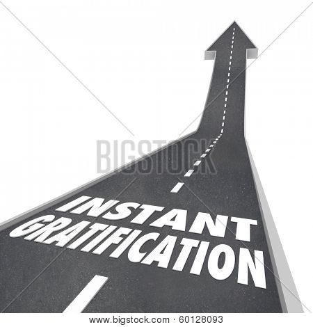 Road to Instant Gratification Fast Immediate Satisfaction Path