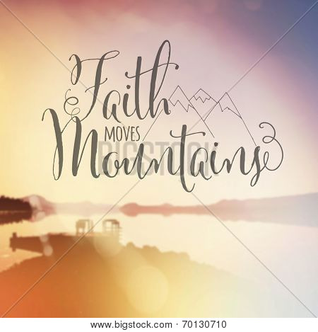 Inspirational Typographic Quote - Faith moves Mountains