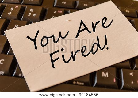 You Are Fired Concept On Keyboard Note