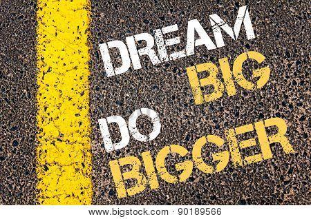 Dream Big Do Bigger Motivational Quote.