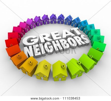 Great Neighbors 3d words surrounded by a ring of colorful houses or homes for a welcome to the community, association or meeting