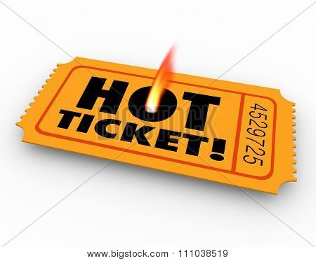 Hot Ticket words on a rare, popular or scarce raffle, entry or admission pass to an event, concert, performance or movie