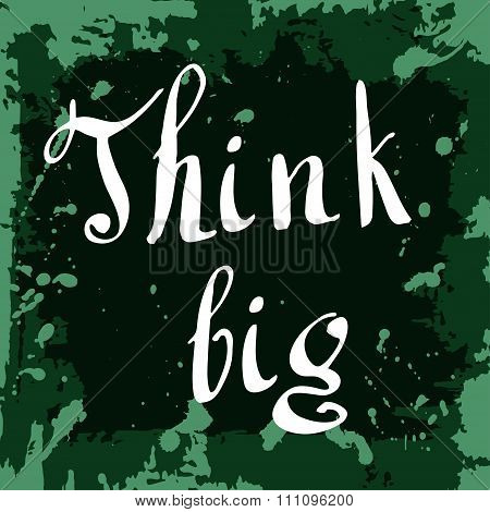 Think Big Poster. Hand Drawn Lettering. Vector Calligraphic Design. Isolated Quote For Your Design.