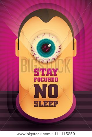 Conceptual poster with message Stay focused, No sleep. Vector illustration.