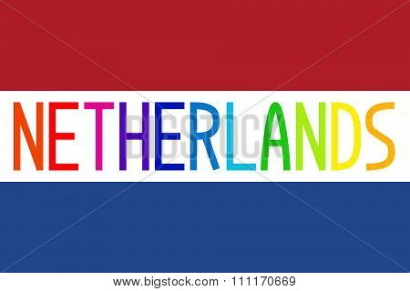 Flag Of Netherlands And Colorful Word Netherlands