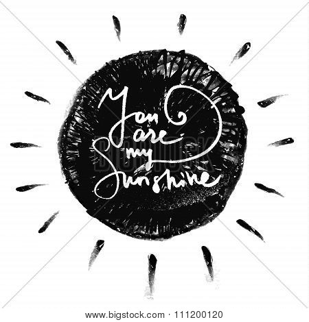 You are my sunshine. Romantic quote.