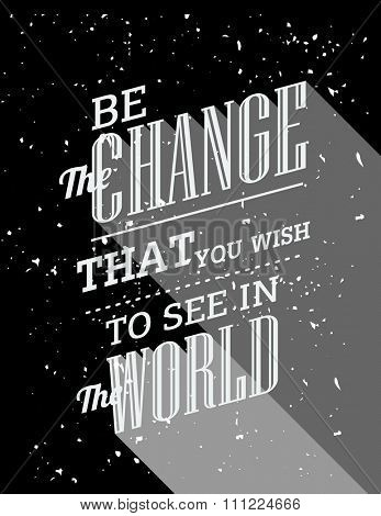 Inspirational quote. Be the change you want to see in the world. wise saying in square