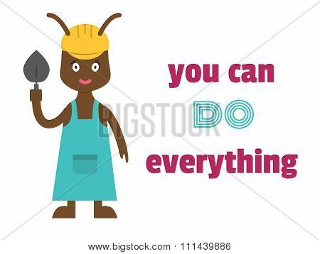 You can do everything. Motivational phrase. Ant builder in a helmet with a trowel. Cartoon mascot
