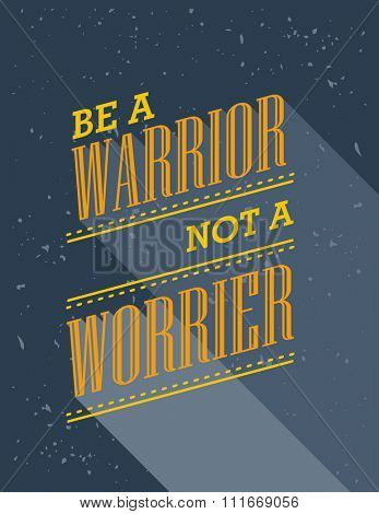 Inspirational quote. Be A Warrior Not A Worrier. Wise saying poster