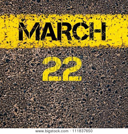 22 March Calendar Day Over Road Marking Yellow Paint Line