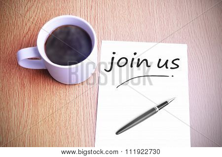 Coffee On The Table With Note Writing Join Us