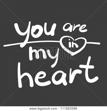 You're in my heart - the inscription by hand. Vector illustration of a hand-written lettering.