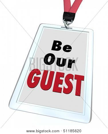 Be Our Guest words on a badge with lanyard to illustrate welcome hospitality for a visitor or newcomer to a business, event, restaurant, destination or travel spot