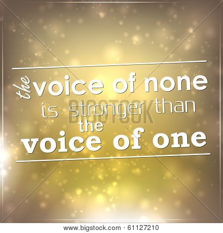 The Voice Of None Is Stronger Than The Voice Of One