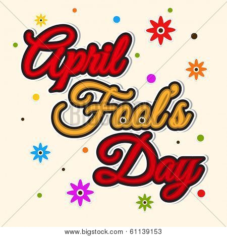 Happy Fool's Day funky concept with colorful stylish text on floral decorated background.