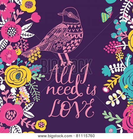 All I need is you. Awesome summer card in bright colors . Floral design for ideal wedding invitations in vector. Romantic card made of flowers with cute pigeon