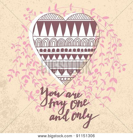 You are my one and only. Inspirational and romantic background. Lovely card with awesome heart in floral wreath and text on stylish background in popular colors