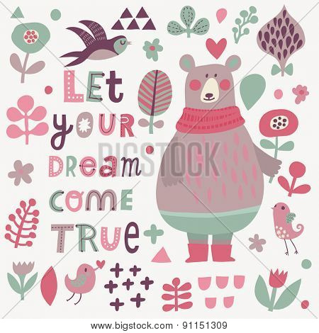 Let your dream come true - lovely vector card. Awesome cartoon collection in vector. Concept set with birds and funny bear. Swallow, bear, flowers and bird in sweet colors in vector