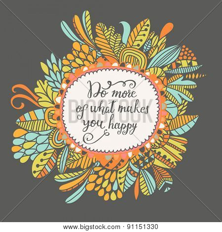 Do more of what makes you happy. Lovely card with bright flowers in vector
