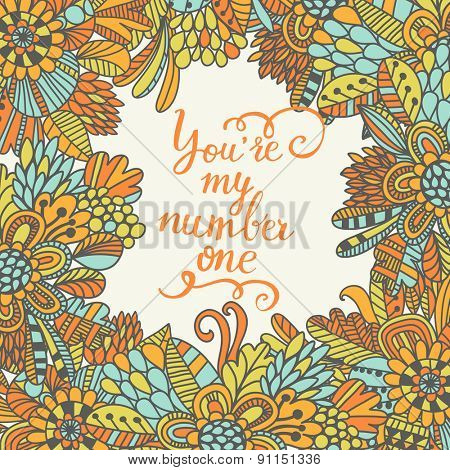 You are my number one. Cute romantic background. Lovely card with bright flowers in vector