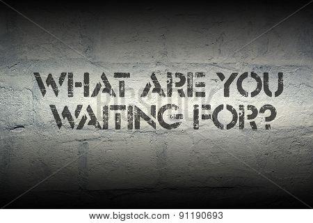 Waiting What For