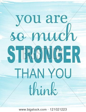 Inspirational Typographic Quote - You are so much Stronger than you think