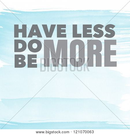 Motivational Quote - have less do more be more