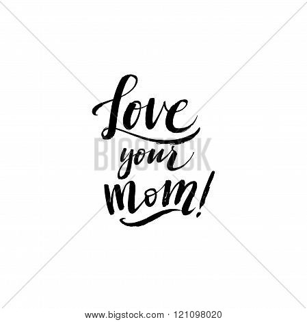 Love your mom. Happy Mother's Day Greeting Card. Black Calligraphy Inscription.