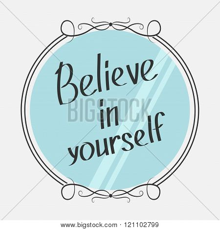 Believe In Yourself. Motivational Inspirational Typography Poster With Quote. Calligraphic Text. Let