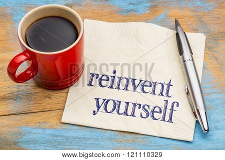 reinvent yourself  - motivational advice or self development concept - handwriting on a napkin with a cup of coffee
