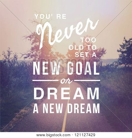 Inspirational Typographic Quote - You're never too old to set a new goal or dream a new dream