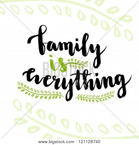 Family is everything. Cute inspirational and motivational handwritten quote. Creative lettering for poster or greeting cards. Vector