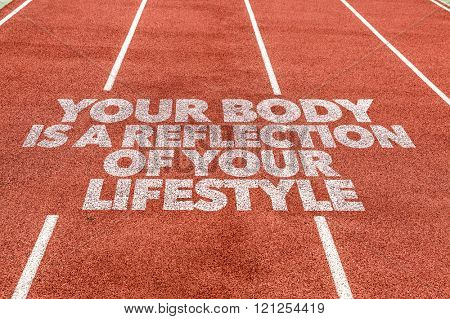 Your Body Is a Reflection Of Your Lifestyle written on running track