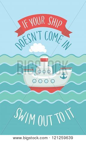 Motivational quote, small steamship in the waves
