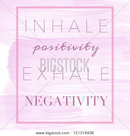 Motivational Quote on watercolor background - Inhale positivity exhale negativity