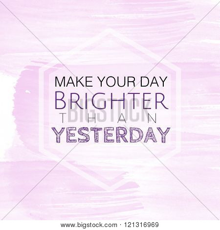 Motivational Quote on watercolor background - make your day brighter than yesterday