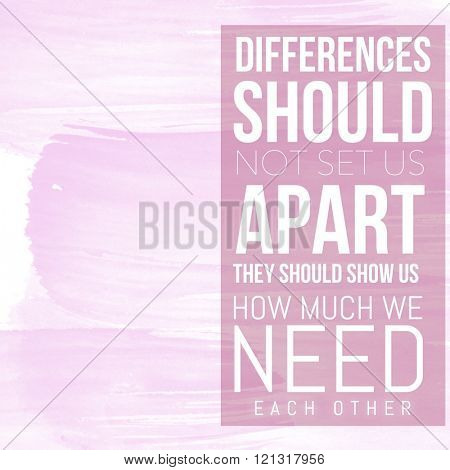 Motivational Quote on watercolor background - Differences should not set us apart they should show us how much we need each other