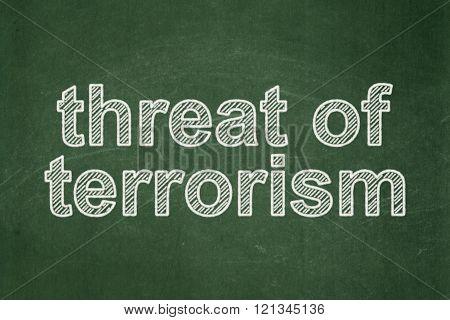 Politics concept: Threat Of Terrorism on chalkboard background
