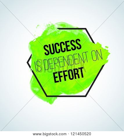 Modern inspirational quote on watercolor background - Success is dependent on effort