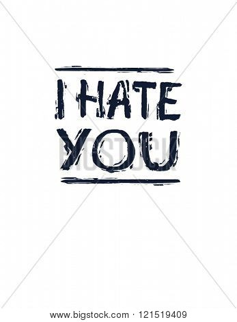 I hate you inscription. Vector illustration.