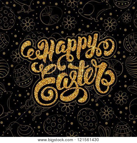 Happy Easter Calligraphic Lettering on Doodle Golden Glitter and Black Background with different Easter Symbols : Painted Eggs, Chick, Bunny, Flowers. Easter Greeting Card Design. Vector illustration.