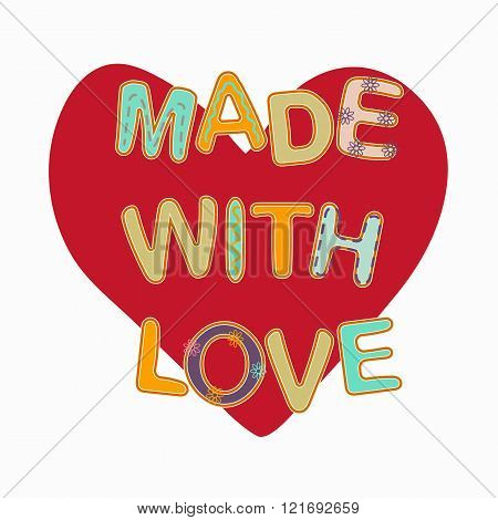 Made With Love. The Inscription On The Background Of The Heart